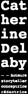 Rédaction, copywriting, storytelling   Catherine Delaby